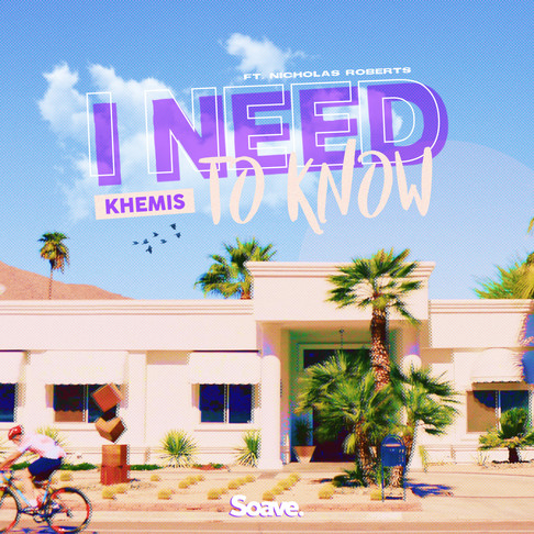 KHEMIS and Nicholas Roberts Need To Know what you think of their new single