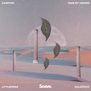 Carston, LittleKings, Kalkovich - Take My Crown.jpg
