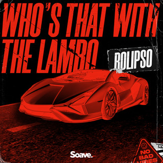 Rolipso - Who's That With The Lambo.jpg