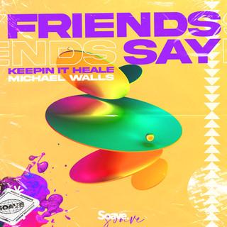 Keepin It Heale - Friends Say.jpg