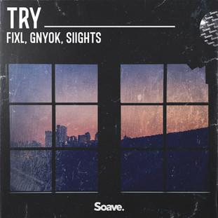 FIXL, Gnyok, SIIGHTS - Try.jpg