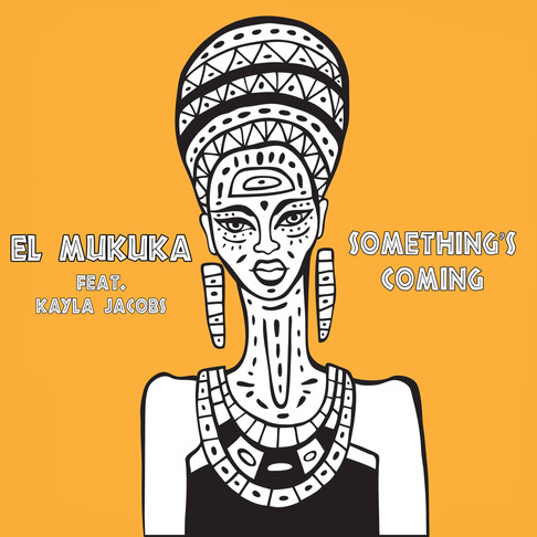 Premiere: El Mukuka - Something's Coming (feat. Kayla Jacobs)