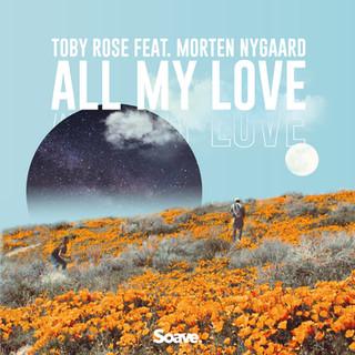 Toby Rose - All My Love (ft. Morten Nyga