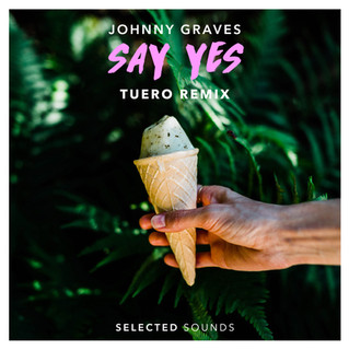 Selected Tunes Johnny Graves - Say Yes (Tuero Remix)