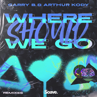 GARRY B, Arthur Kody - Where Should We G