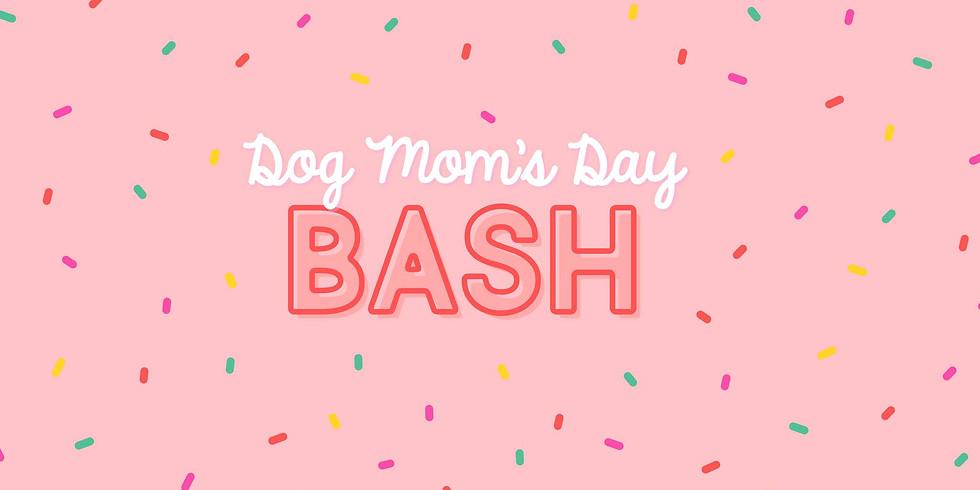 Dog Mom's Day Bash