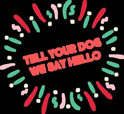 Tell yor dog we say hello!