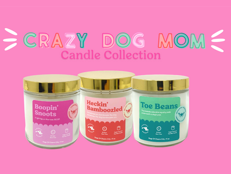 Meet our NEW Crazy Dog Mom Candle Collection