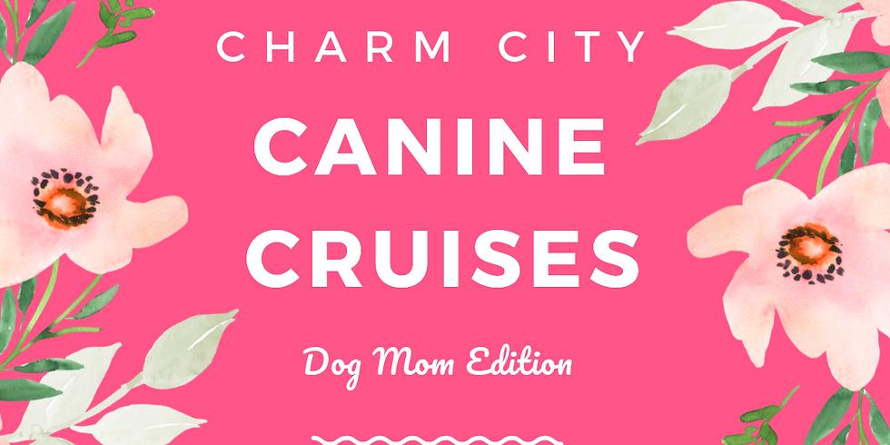 Charm City Canine Cruise: Dog Mom Edition 🌷