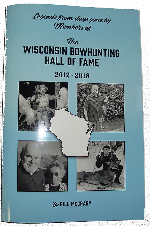 """BOOK: """"The Wisconsin Bowhunters Hall of Fame 2012-2018""""  #397"""
