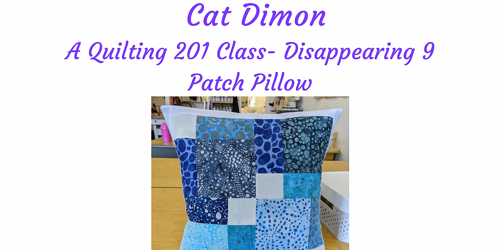 A Quilting 201 Class - Disappearing 9 Patch Pillow