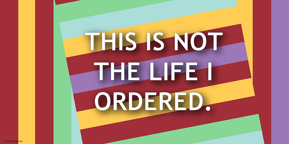 """This is not the life I ordered,"" written on a chaotic, colourful background."
