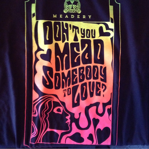Mead Somebody To Love Shirt
