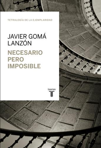 Necesario pero imposible, por Javier Gomá