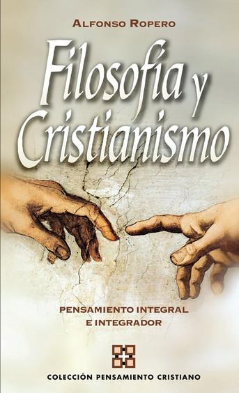 """""""Filosofía y cristianismo de Alfonso Ropero. Editorial Clie, 1996."""