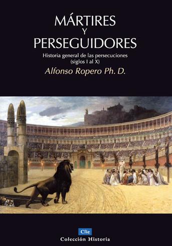 Reseña: Mártires y perseguidores, de Alfonso Ropero.