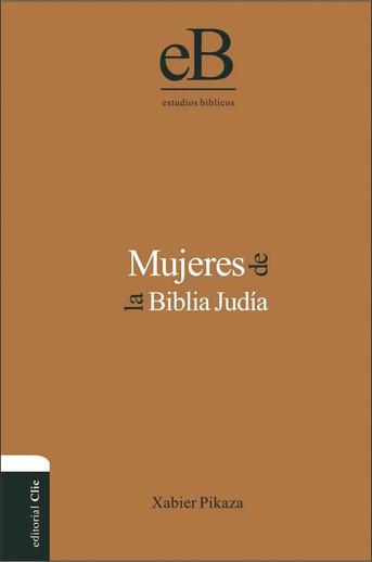 """""""Mujeres de la Biblia judía"""" de Xabier Pikaza. Editorial Clie, 2013."""