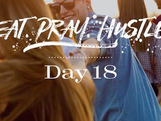 EAT.PRAY.HUSTLE - Day 18