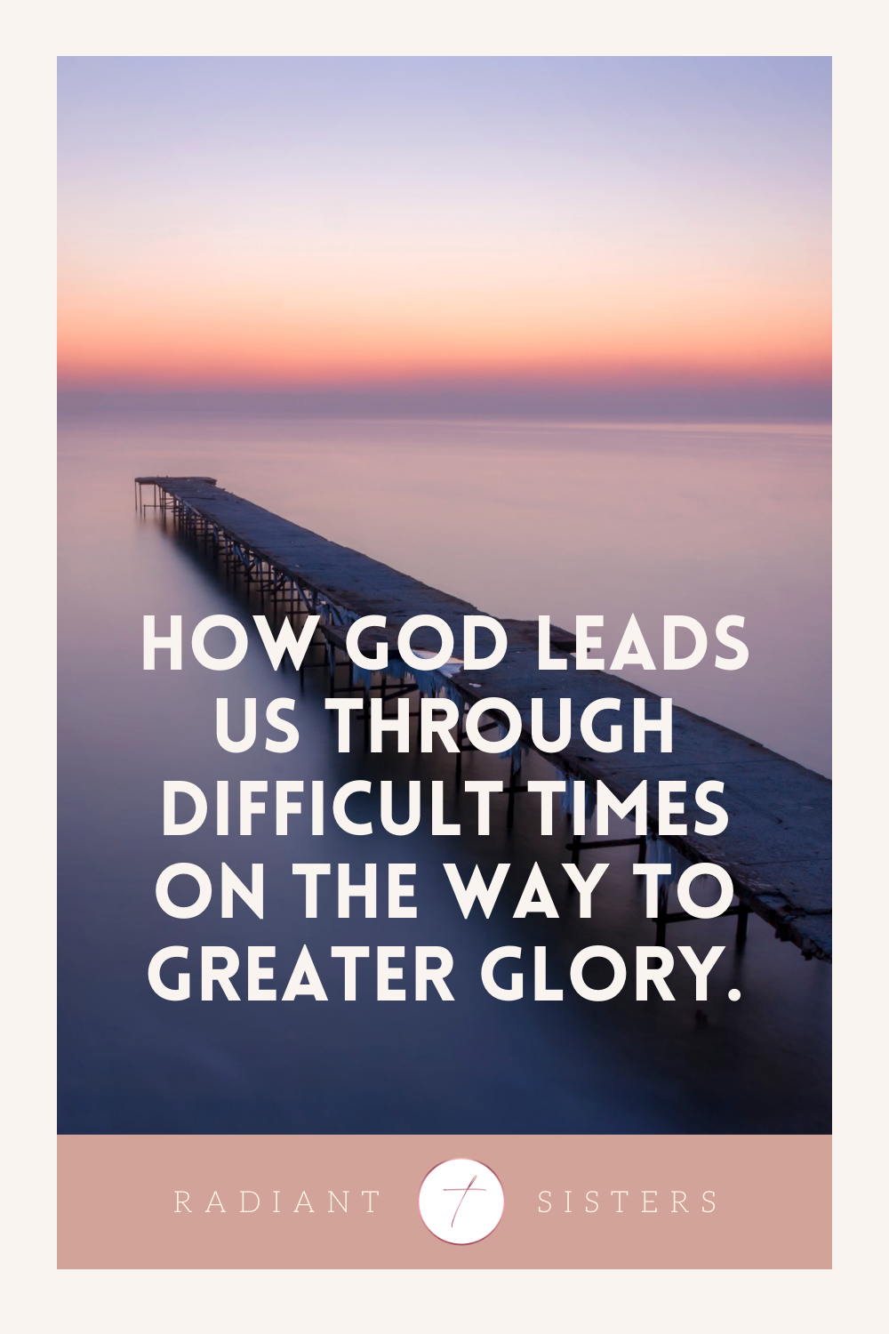 How God Leads Us Through Difficult Times on the Way to Greater Glory