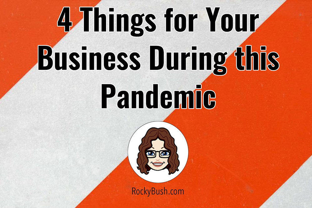 4 Things for Your Business During this Pandemic