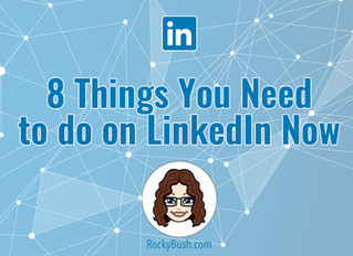 8 Things You Need to do on LinkedIn Now