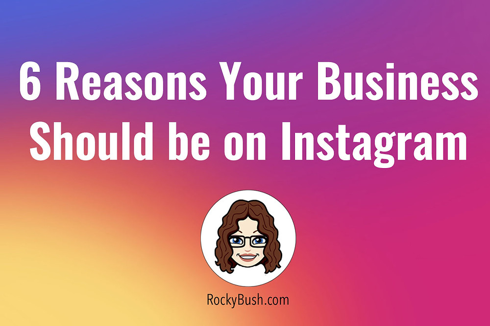 6 reasons your business should be on instagram