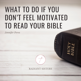 What to Do if You Don't Feel Motivated to Read Your Bible