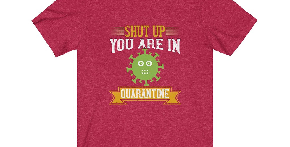 Shut Up And Quarantine Tee
