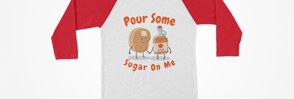 Pour Some Sugar On Me Raglan Tee