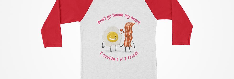 Don't Go Bacon My Heart Raglan Tee