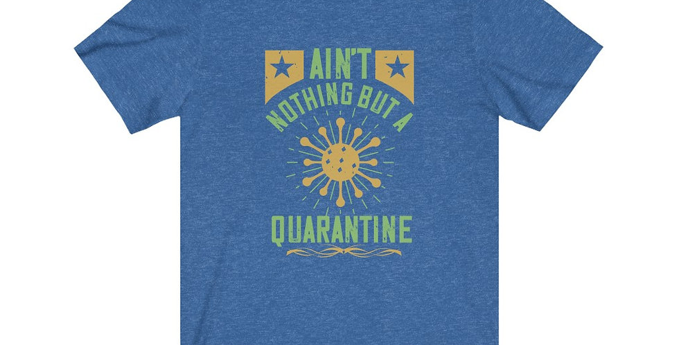 Ain't Nothing But A Quarantine Tee