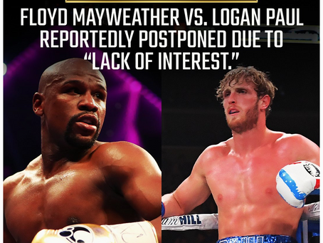 FLOYD MAYWEATHER VS LOGAN PAUL EXHIBITION POSTPONED DUE TO LACK OF  INTEREST