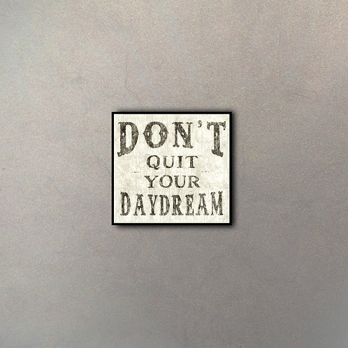 Frase Motivacional Don´t Quit Your Daydream