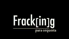 "Bogotá Philharmonic Prize: ""Frack[in]g"" for orchestra"