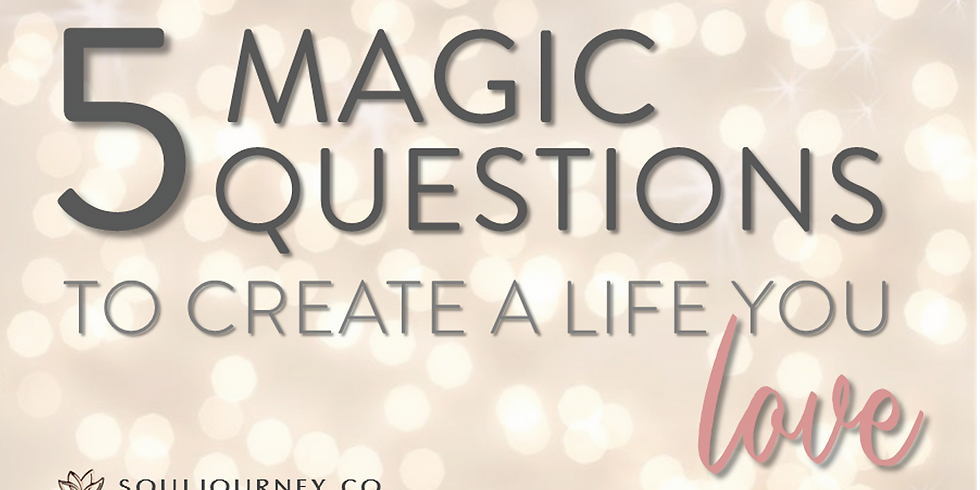 5 Magic Questions to Create a Life You Love (1)