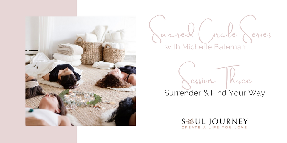 Session Three - Surrender & Find Your Way