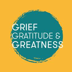Grief Gratitutde & Greatness.png