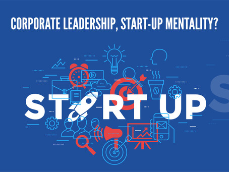 Corporate Leadership, Start-up Mentality - Is it Possible?
