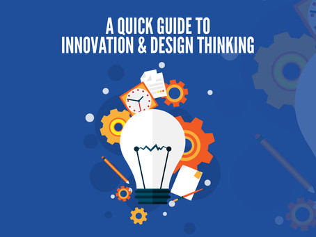 A Quick Guide to Innovation & Design Thinking