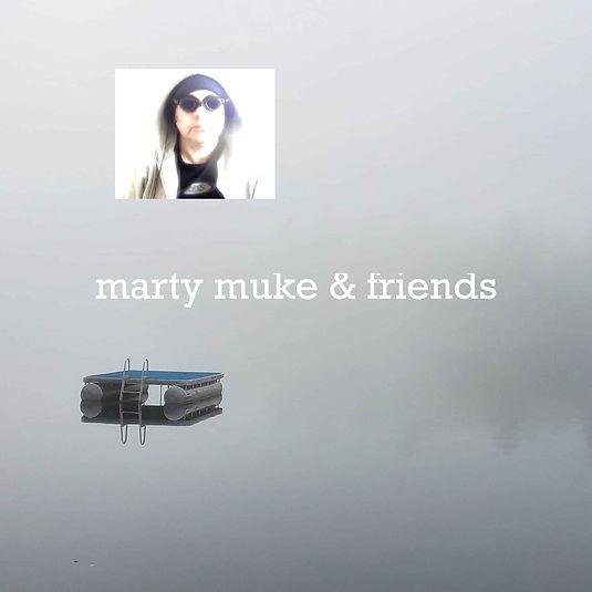 marty muke and friends