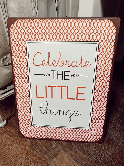Celebrate the Little Things Sign