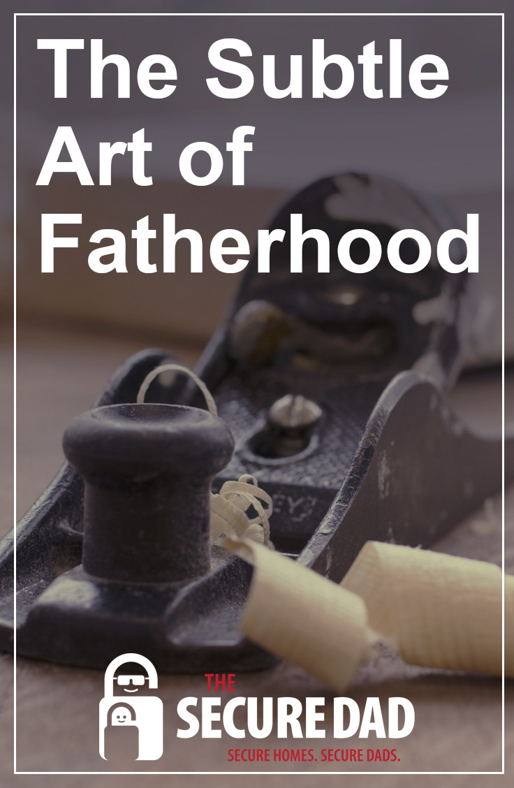 The Subtle Art of Fatherhood | The Secure Dad | Fatherhood | Secure Dad