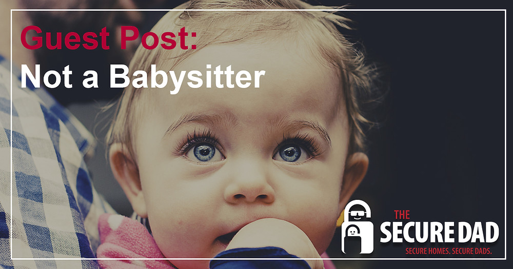 Not A Babysitter | The Secure Dad