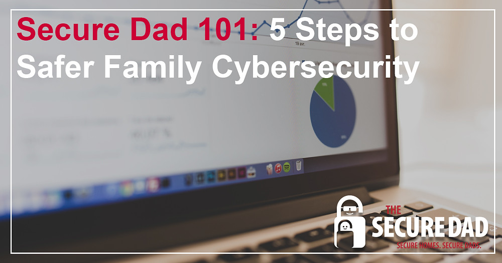 Safer Family Cybersecurity | The Secure Dad | Secure Dad