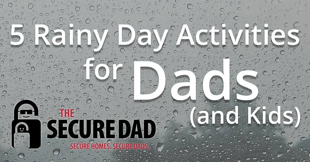 5 Rainy Day Activities for Dads | The Secure Dad | Secure Dad | Rain | Home | Window | Rain Drops