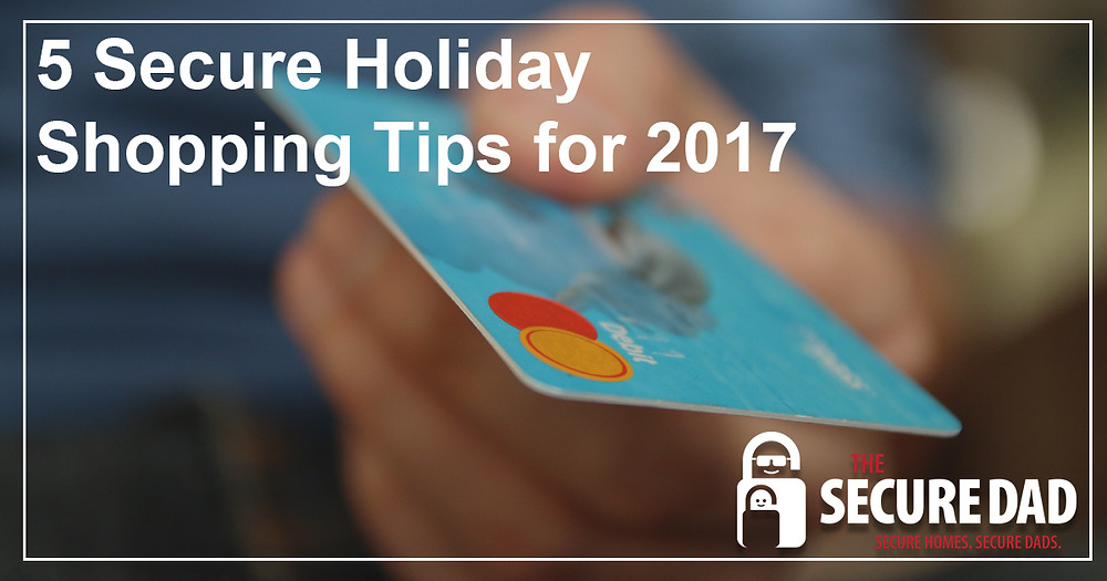 Secure Holiday Shopping Tips for 2017 | The Secure Dad