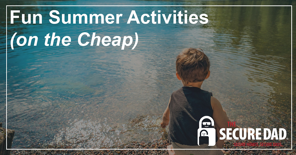 Fun Summer Activities on the Cheap | The Secure Dad