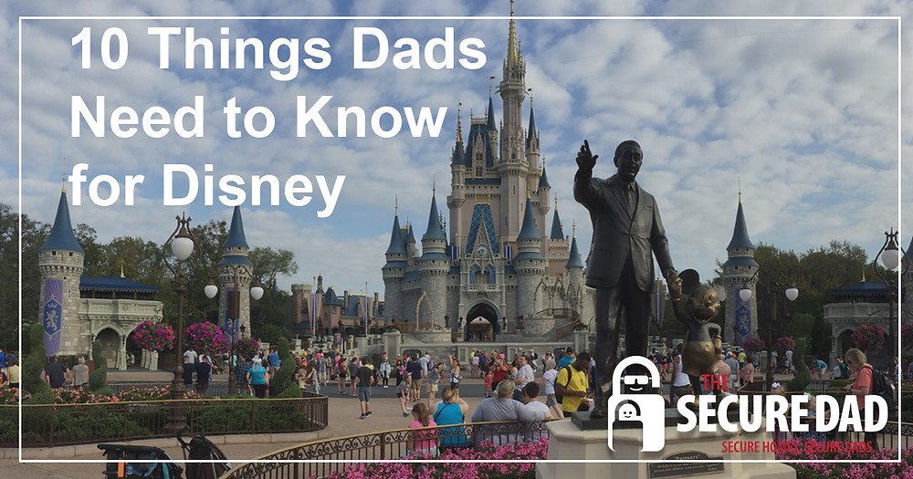 Walt Disney World | The Secure Dad | Dads need to know for Disney