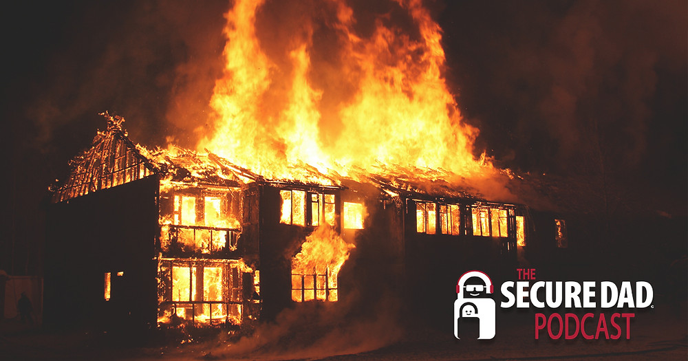 Family Fire Safety Podcast | The Secure Dad