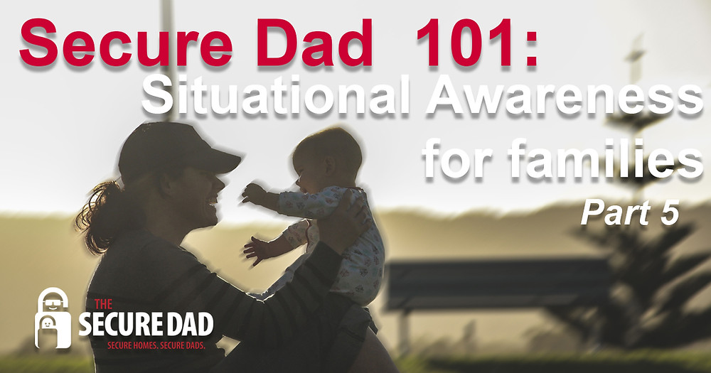 The Secure Dad | Mother | Secure Dad | Situational Awareness | Family Safety